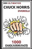 Der ultimative Chuck Norris Overkill!: 1000 Chuck Norris Facts
