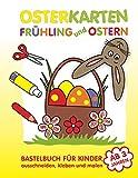 Osterkarten Frühling und Ostern: Bastelbuch für Kinder ab 3 Jahren | Ausschneiden, Kleben und Malen