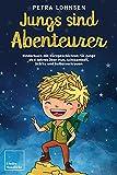 Jungs sind Abenteurer: Kinderbuch mit Kurzgeschichten für Jungs ab 5 Jahren über Mut, Achtsamkeit, Stärke und Selbstvertrauen
