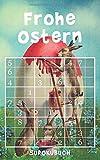 Frohe Ostern - Sudokubuch: 192 knifflige Rätsel   von leicht bis extrem schwer   kleines Rätselbuch   Ostergeschenk Für Erwachsene