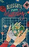 Alles Gute zum Muttertag - Sudokubuch: Kleines Rätselbuch zum Verschenken | Über 180 knifflige Rätsel von leicht bis sehr schwer | Muttertagsgeschenk Idee für die liebste Mama