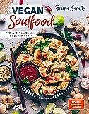 Vegan Soulfood: 100 wunderbare Gerichte, die glücklich machen. Spiegel-Bestseller-Autorin